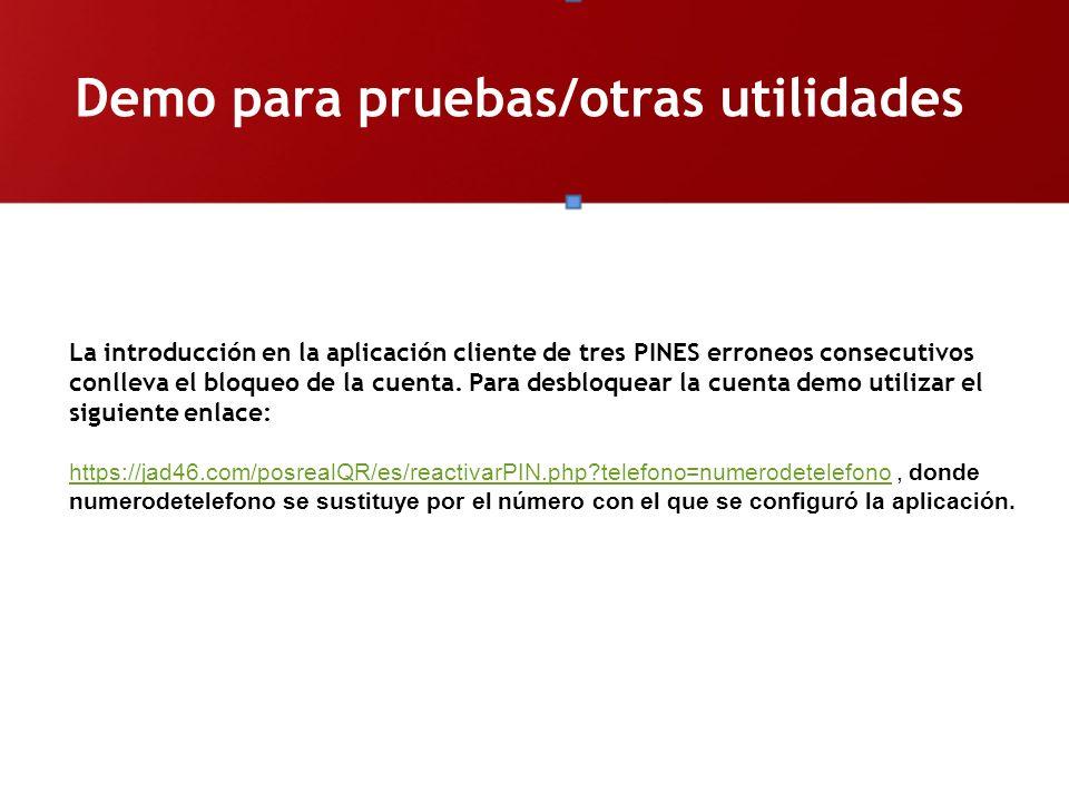 Demo para pruebas/otras utilidades La introducción en la aplicación cliente de tres PINES erroneos consecutivos conlleva el bloqueo de la cuenta. Para