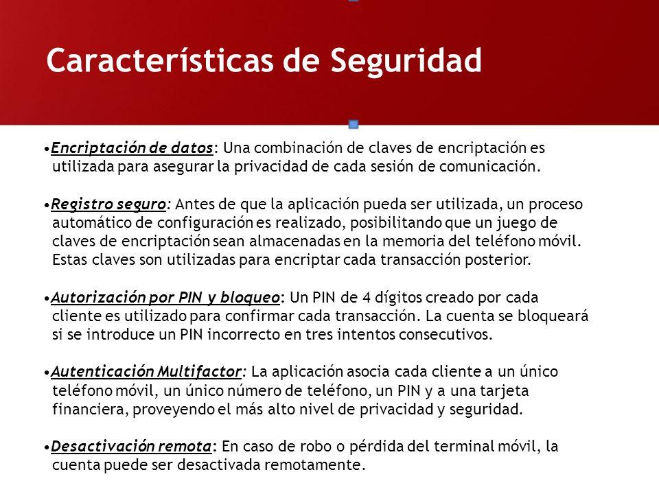 Características de Seguridad Encriptación de datos: Una combinación de claves de encriptación es utilizada para asegurar la privacidad de cada sesión