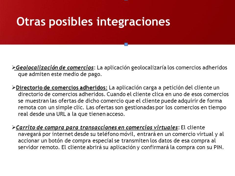 Otras posibles integraciones Geolocalización de comercios: La aplicación geolocalizaría los comercios adheridos que admiten este medio de pago. Direct
