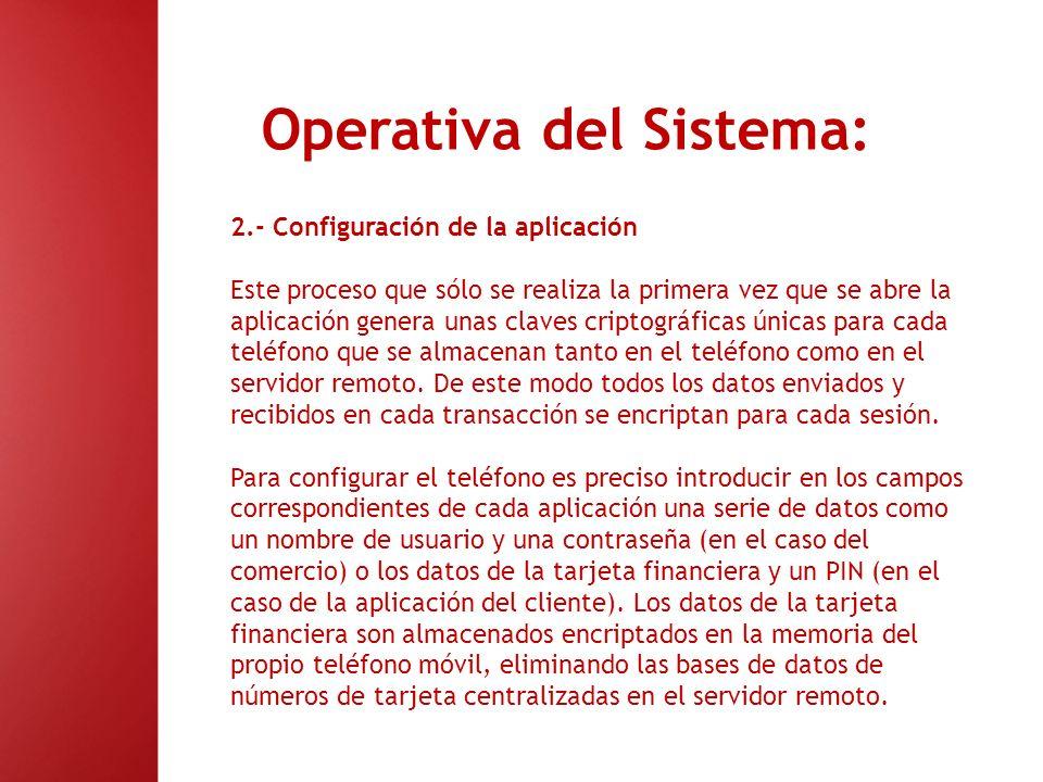 Operativa del Sistema: 2.- Configuración de la aplicación Este proceso que sólo se realiza la primera vez que se abre la aplicación genera unas claves