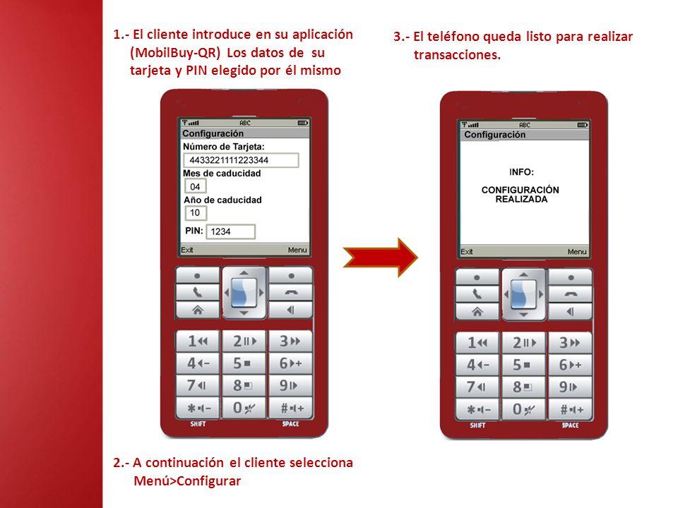 2.- A continuación el cliente selecciona Menú>Configurar 1.- El cliente introduce en su aplicación (MobilBuy-QR) Los datos de su tarjeta y PIN elegido