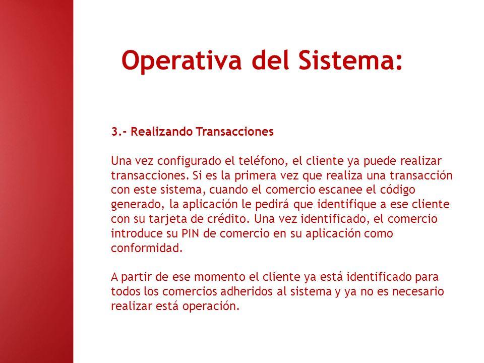Operativa del Sistema: 3.- Realizando Transacciones Una vez configurado el teléfono, el cliente ya puede realizar transacciones. Si es la primera vez