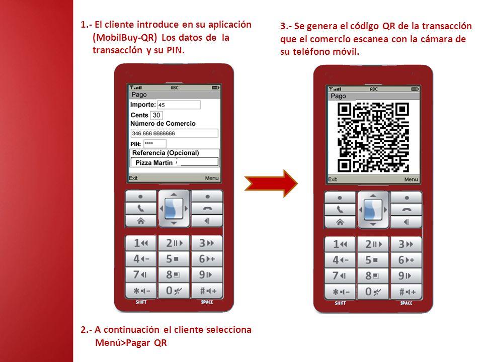 2.- A continuación el cliente selecciona Menú>Pagar QR 1.- El cliente introduce en su aplicación (MobilBuy-QR) Los datos de la transacción y su PIN. 3