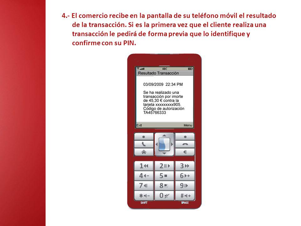 4.- El comercio recibe en la pantalla de su teléfono móvil el resultado de la transacción. Si es la primera vez que el cliente realiza una transacción