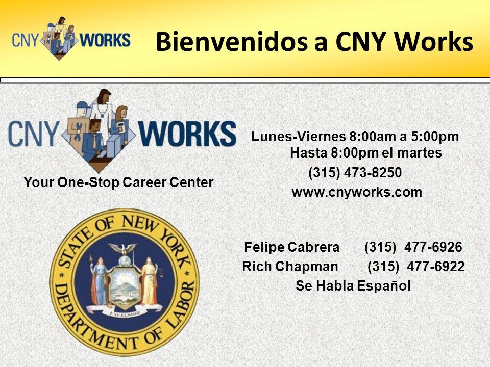 Bienvenidos a CNY Works Lunes-Viernes 8:00am a 5:00pm Hasta 8:00pm el martes (315) 473-8250 www.cnyworks.com Felipe Cabrera (315) 477-6926 Rich Chapman (315) 477-6922 Se Habla Español Your One-Stop Career Center
