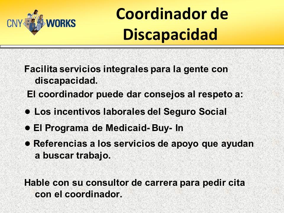 Coordinador de Discapacidad Facilita servicios integrales para la gente con discapacidad. El coordinador puede dar consejos al respeto a: Los incentiv