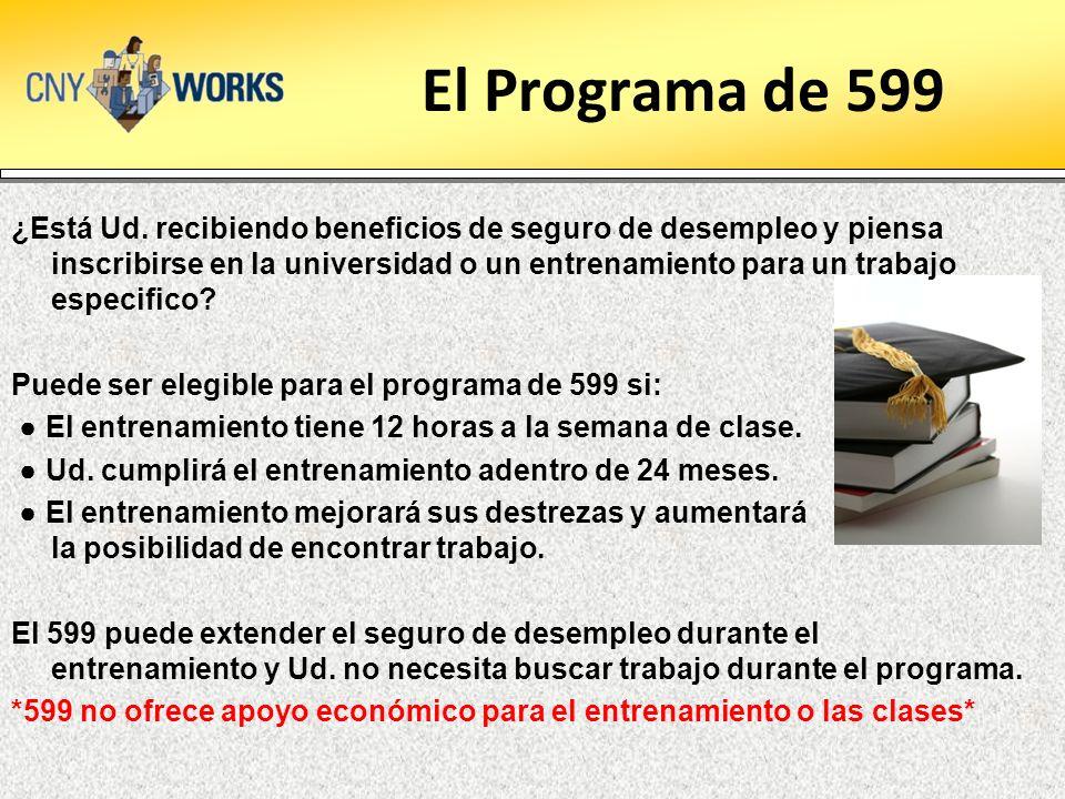 El Programa de 599 ¿Está Ud. recibiendo beneficios de seguro de desempleo y piensa inscribirse en la universidad o un entrenamiento para un trabajo es