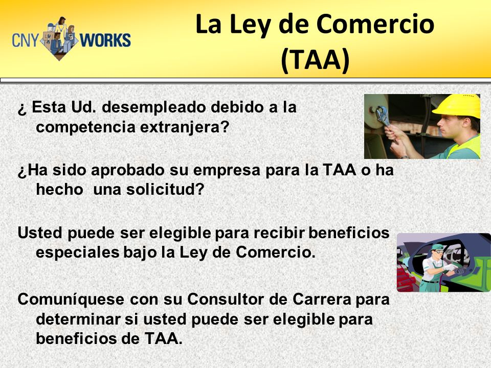 La Ley de Comercio (TAA) ¿ Esta Ud. desempleado debido a la competencia extranjera? ¿Ha sido aprobado su empresa para la TAA o ha hecho una solicitud?