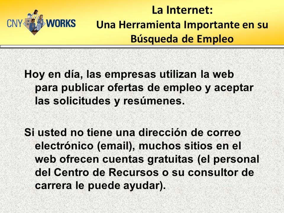 La Internet: Una Herramienta Importante en su Búsqueda de Empleo Hoy en día, las empresas utilizan la web para publicar ofertas de empleo y aceptar las solicitudes y resúmenes.