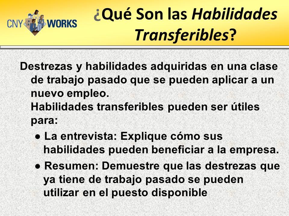 ¿Qué Son las Habilidades Transferibles? Destrezas y habilidades adquiridas en una clase de trabajo pasado que se pueden aplicar a un nuevo empleo. Hab