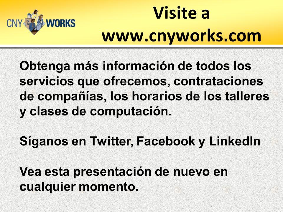 Visite a www.cnyworks.com Obtenga más información de todos los servicios que ofrecemos, contrataciones de compañías, los horarios de los talleres y clases de computación.