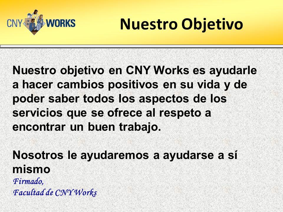 Nuestro Objetivo Nuestro objetivo en CNY Works es ayudarle a hacer cambios positivos en su vida y de poder saber todos los aspectos de los servicios que se ofrece al respeto a encontrar un buen trabajo.