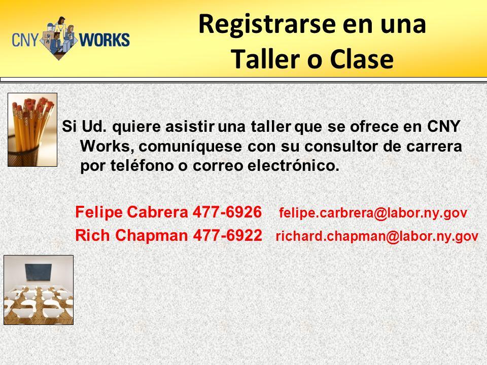 Registrarse en una Taller o Clase Si Ud. quiere asistir una taller que se ofrece en CNY Works, comuníquese con su consultor de carrera por teléfono o