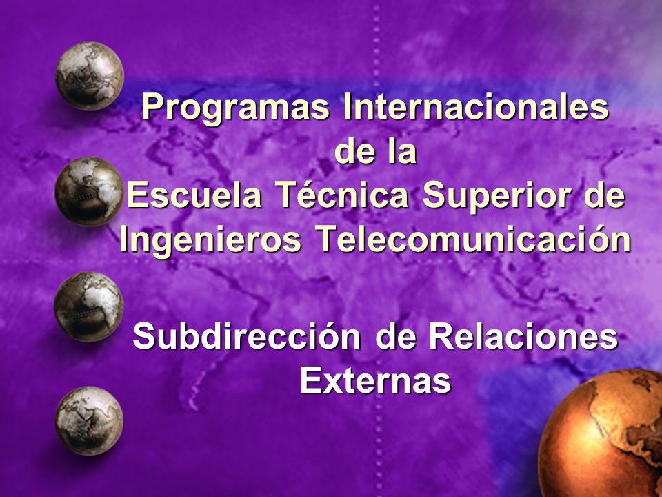 Programas Internacionales de la Escuela Técnica Superior de Ingenieros Telecomunicación Subdirección de Relaciones Externas