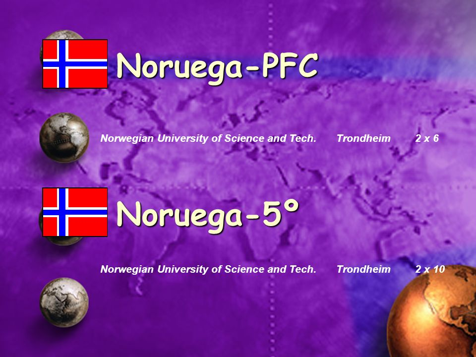 Norwegian University of Science and Tech. Trondheim 2 x 6 Noruega-PFC Norwegian University of Science and Tech. Trondheim 2 x 10 Noruega-5º
