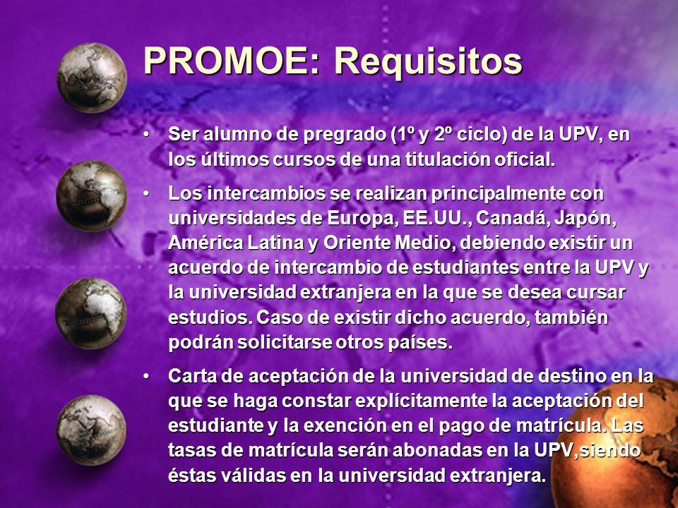 PROMOE: Requisitos Ser alumno de pregrado (1º y 2º ciclo) de la UPV, en los últimos cursos de una titulación oficial.Ser alumno de pregrado (1º y 2º c