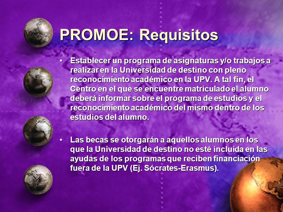 PROMOE: Requisitos Establecer un programa de asignaturas y/o trabajos a realizar en la Universidad de destino con pleno reconocimiento académico en la