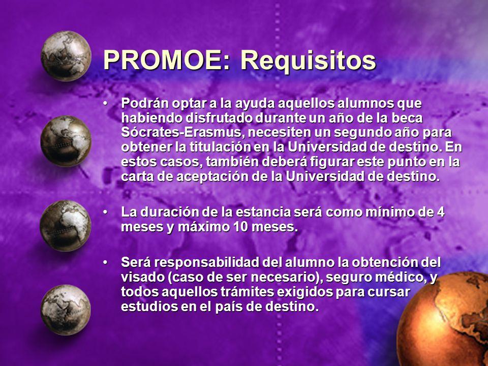PROMOE: Requisitos Podrán optar a la ayuda aquellos alumnos que habiendo disfrutado durante un año de la beca Sócrates-Erasmus, necesiten un segundo a