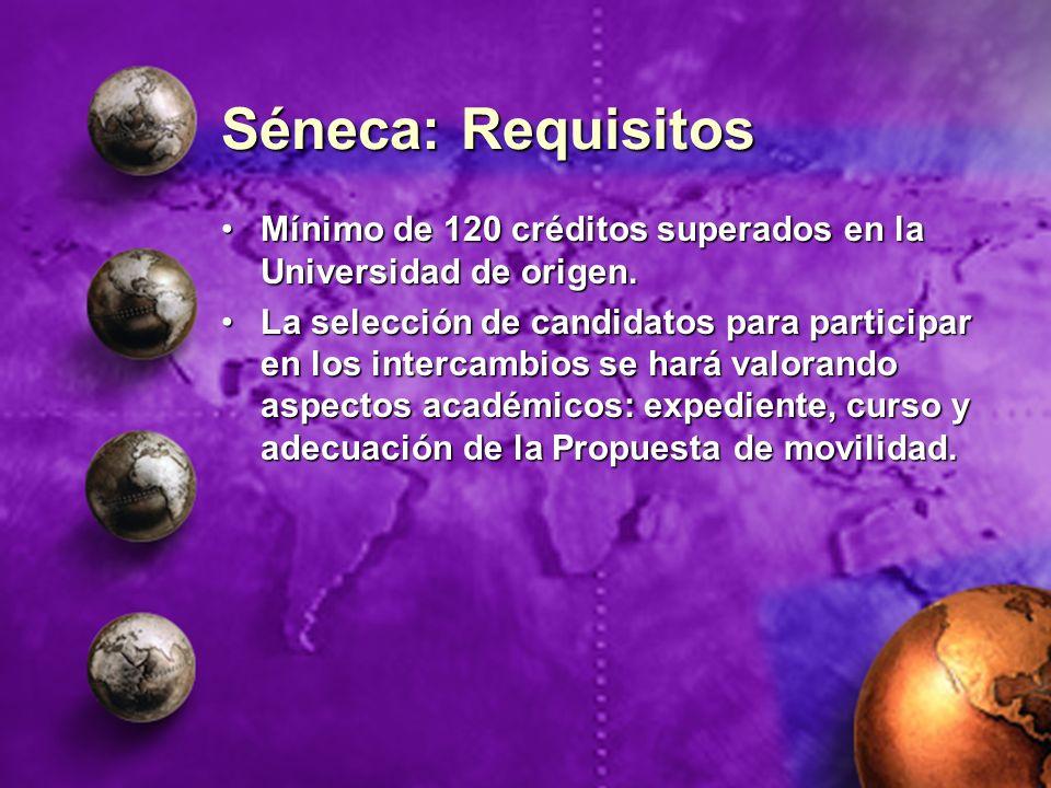 Séneca: Requisitos Mínimo de 120 créditos superados en la Universidad de origen.Mínimo de 120 créditos superados en la Universidad de origen. La selec