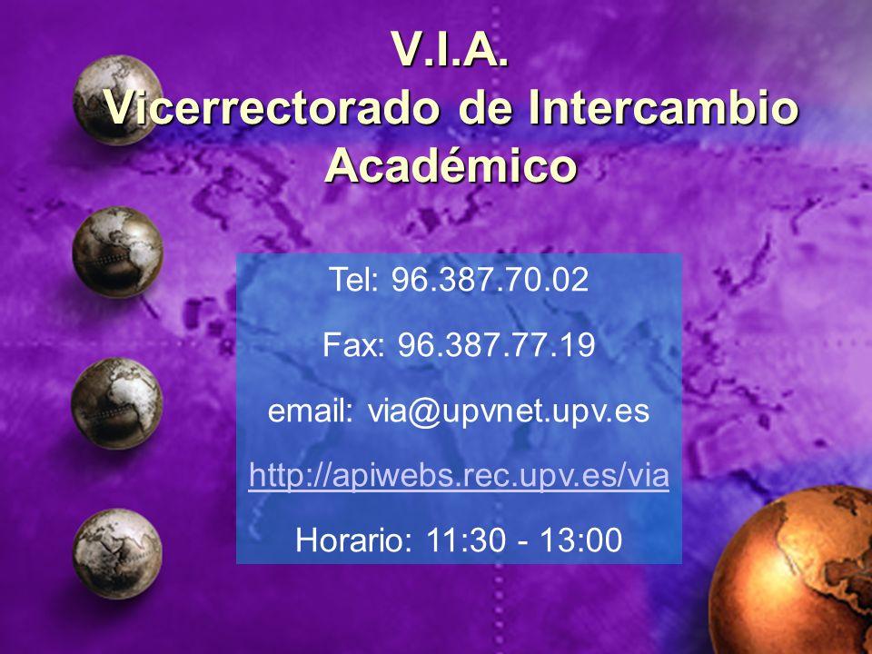 V.I.A. Vicerrectorado de Intercambio Académico Tel: 96.387.70.02 Fax: 96.387.77.19 email: via@upvnet.upv.es http://apiwebs.rec.upv.es/via Horario: 11: