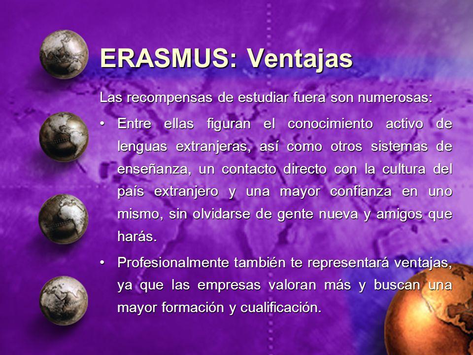 ERASMUS: Ventajas Las recompensas de estudiar fuera son numerosas: Entre ellas figuran el conocimiento activo de lenguas extranjeras, así como otros s
