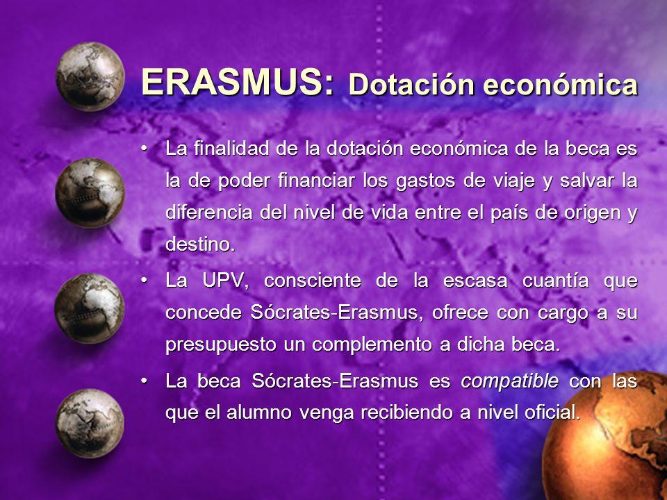 ERASMUS: Dotación económica La finalidad de la dotación económica de la beca es la de poder financiar los gastos de viaje y salvar la diferencia del n