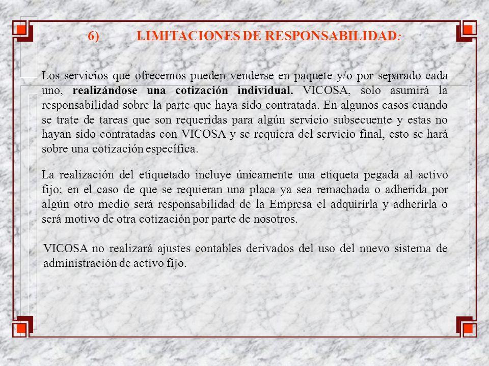 6)LIMITACIONES DE RESPONSABILIDAD : Los servicios que ofrecemos pueden venderse en paquete y/o por separado cada uno, realizándose una cotización individual.