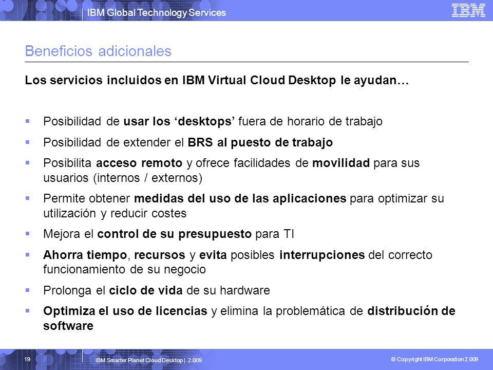 IBM Global Technology Services © Copyright IBM Corporation 2.009 IBM Smarter Planet Cloud Desktop | 2.009 19 Beneficios adicionales Los servicios incl