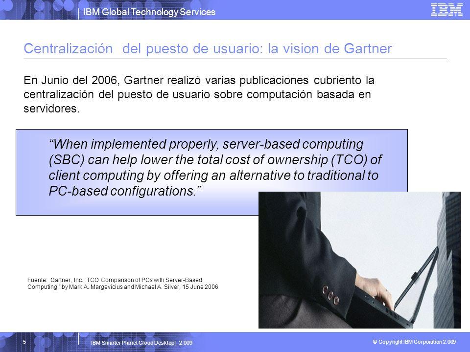 IBM Global Technology Services © Copyright IBM Corporation 2.009 IBM Smarter Planet Cloud Desktop | 2.009 36