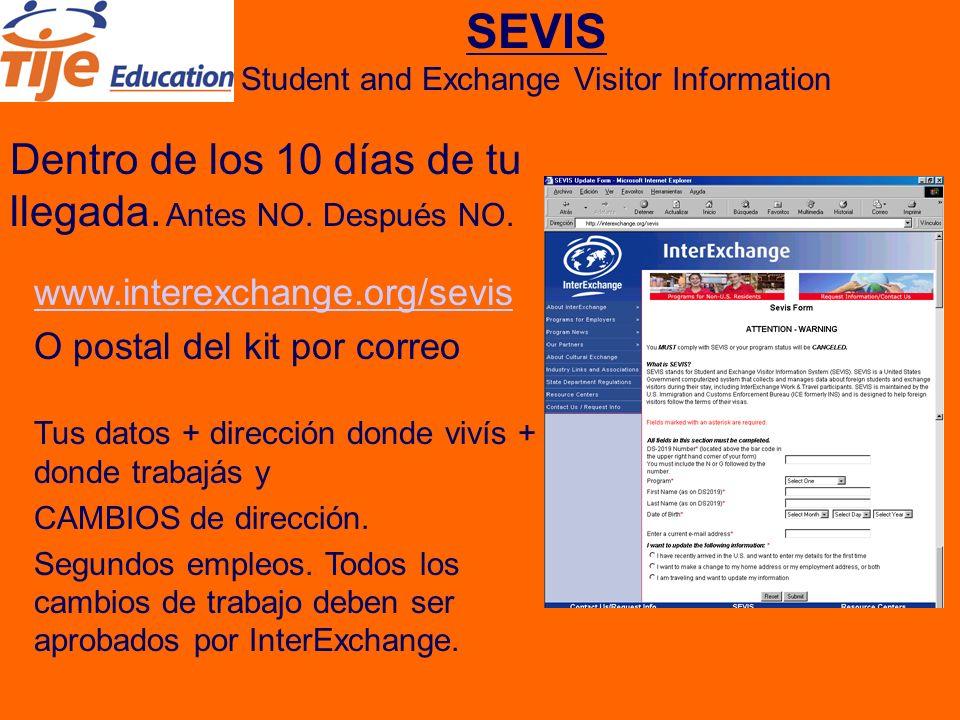 SEVIS Student and Exchange Visitor Information Dentro de los 10 días de tu llegada.