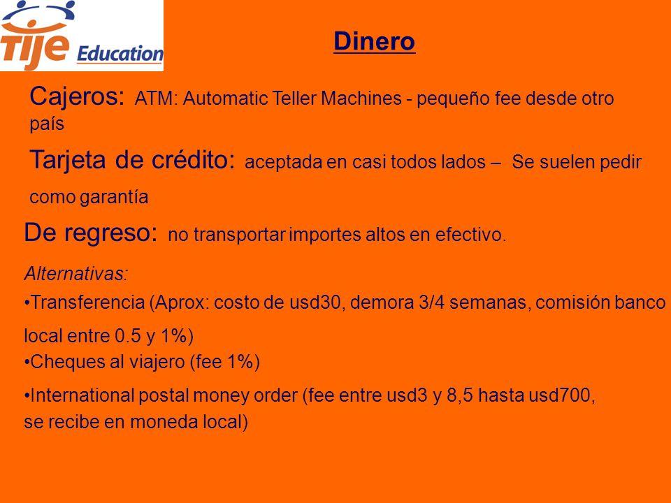 Dinero Cajeros: ATM: Automatic Teller Machines - pequeño fee desde otro país Tarjeta de crédito: aceptada en casi todos lados – Se suelen pedir como garantía De regreso: no transportar importes altos en efectivo.