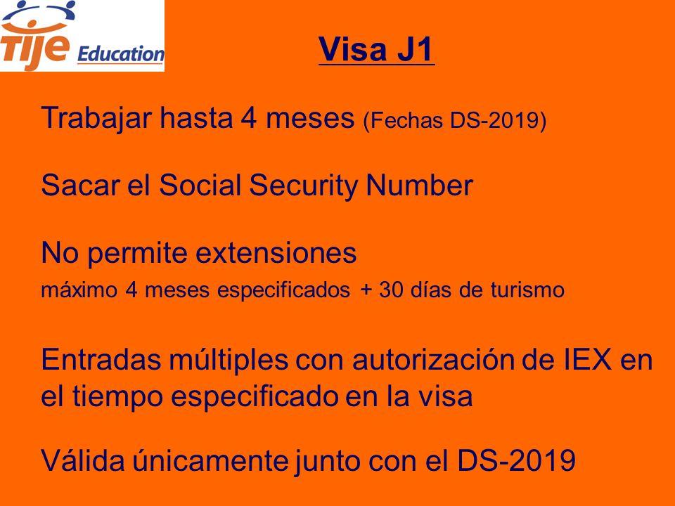 Visa J1 Trabajar hasta 4 meses (Fechas DS-2019) Sacar el Social Security Number No permite extensiones máximo 4 meses especificados + 30 días de turismo Entradas múltiples con autorización de IEX en el tiempo especificado en la visa Válida únicamente junto con el DS-2019