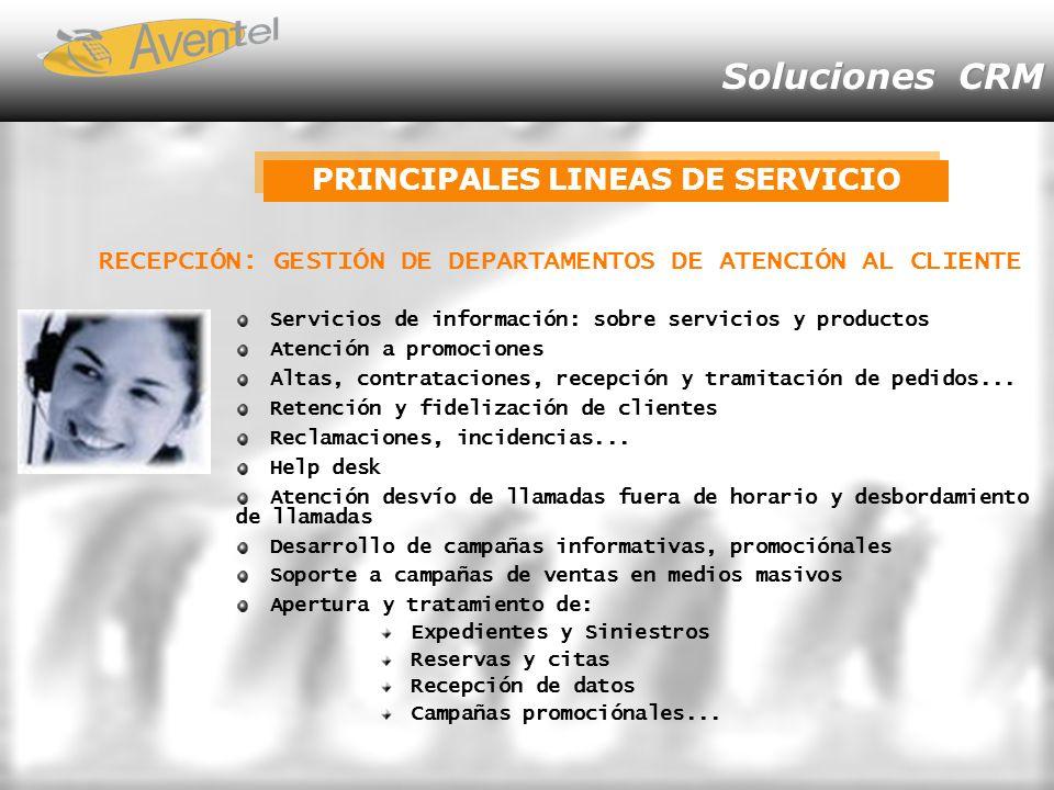 Soluciones CRM Servicios de información: sobre servicios y productos Atención a promociones Altas, contrataciones, recepción y tramitación de pedidos...
