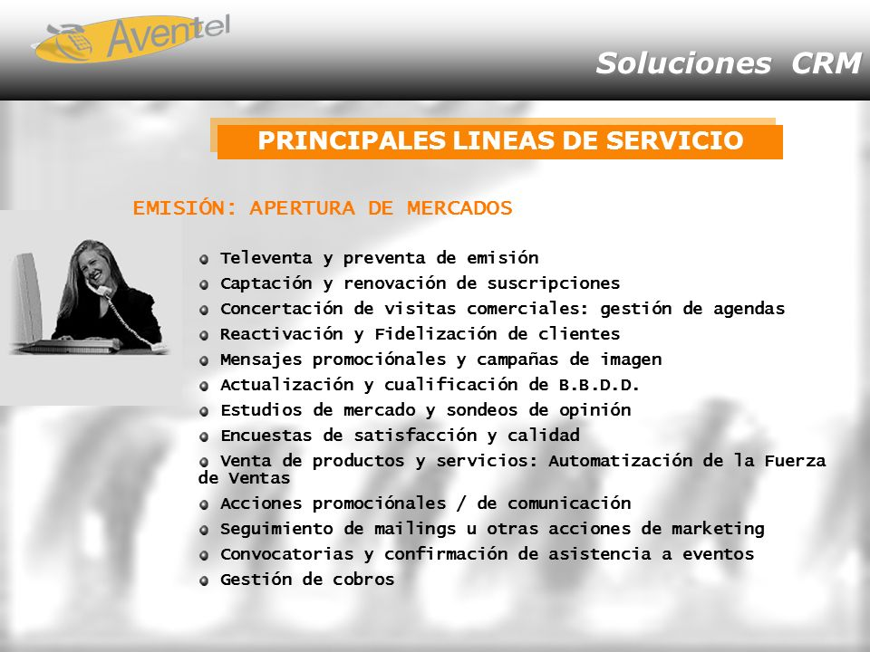 Soluciones CRM PRINCIPALES LINEAS DE SERVICIO Televenta y preventa de emisión Captación y renovación de suscripciones Concertación de visitas comercia