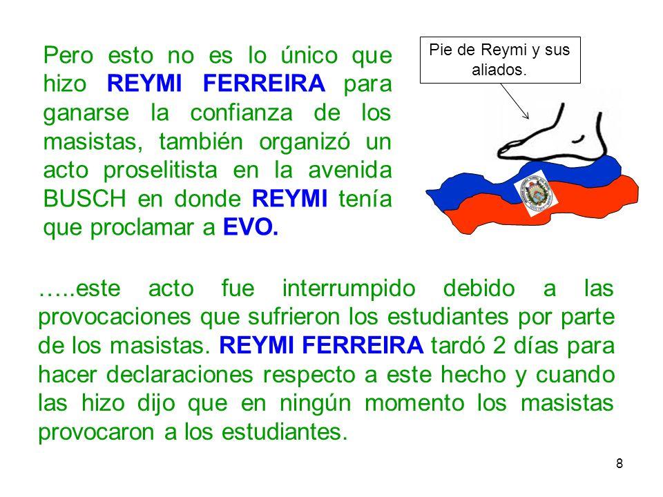 9 Obviamente, el ex Emenerrista seguidor de Goni Sánchez y ex concejal municipal por este partido, REYMI FERREIRA no podía ir en contra de su actual jefe EVO MORALES, tenía que apoyar a su nuevo amo, por eso hizo tales declaraciones.