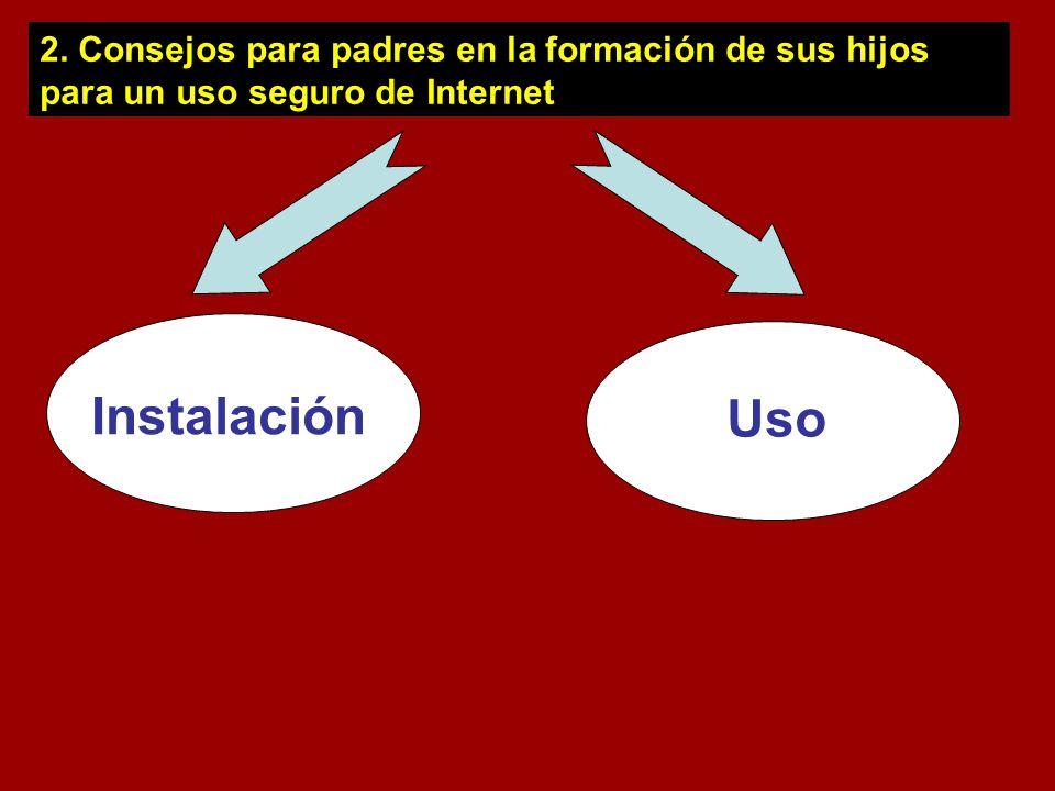 2. Consejos para padres en la formación de sus hijos para un uso seguro de Internet Instalación Uso