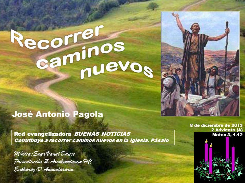 José Antonio Pagola Red evangelizadora BUENAS NOTICIAS Contribuye a recorrer caminos nuevos en la Iglesia.
