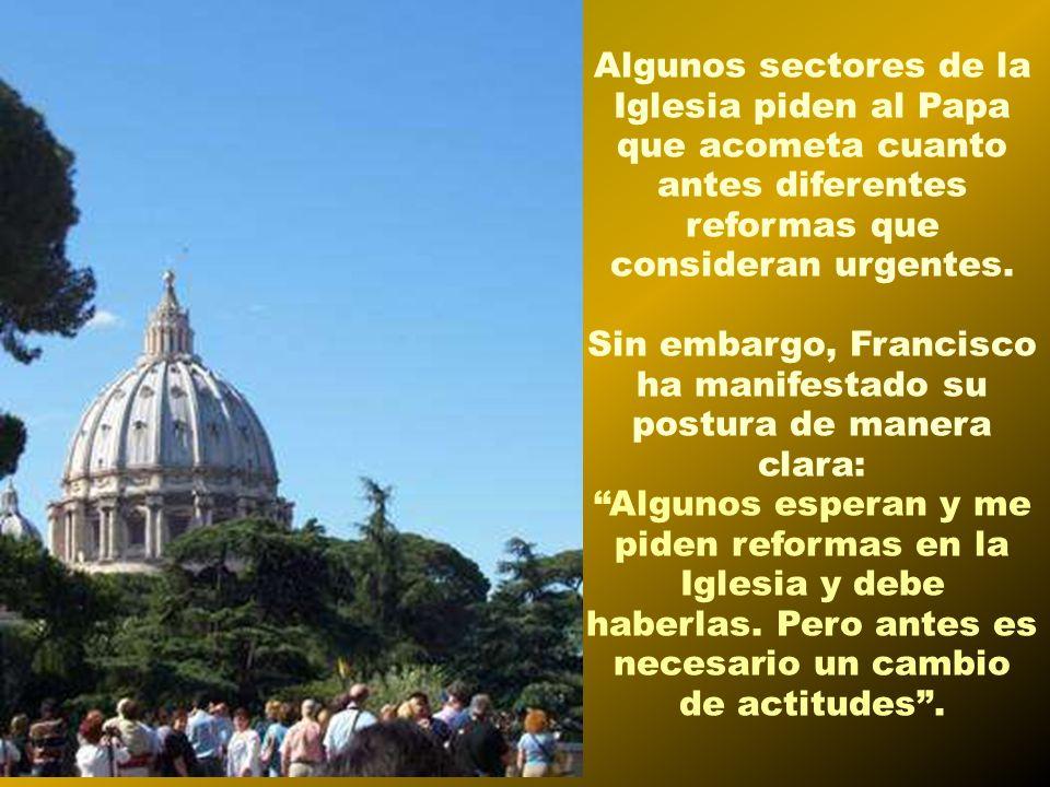 Algunos sectores de la Iglesia piden al Papa que acometa cuanto antes diferentes reformas que consideran urgentes.