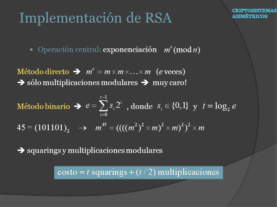 Operación central: exponenciación Método directo (e veces) sólo multiplicaciones modulares muy caro! Método binario, donde y squarings y multiplicacio