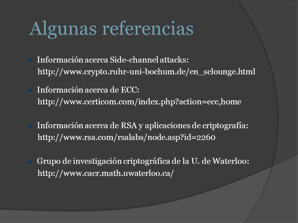 Información acerca Side-channel attacks: http://www.crypto.ruhr-uni-bochum.de/en_sclounge.html Información acerca de ECC: http://www.certicom.com/inde