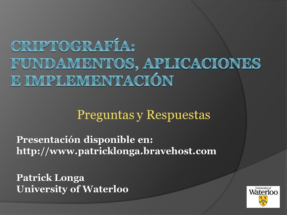 Patrick Longa University of Waterloo Preguntas y Respuestas Presentación disponible en: http://www.patricklonga.bravehost.com