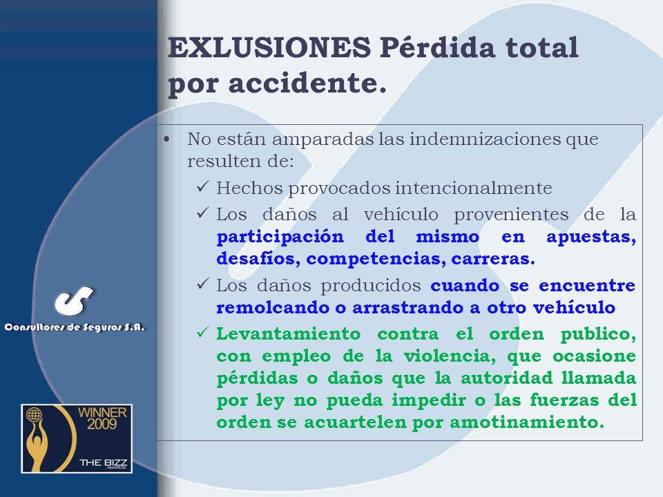 DEFINICION La destrucción completa del vehículo asegurado por daños sufridos en un evento súbito, imprevisto y accidental. Cuando el costo de reparaci
