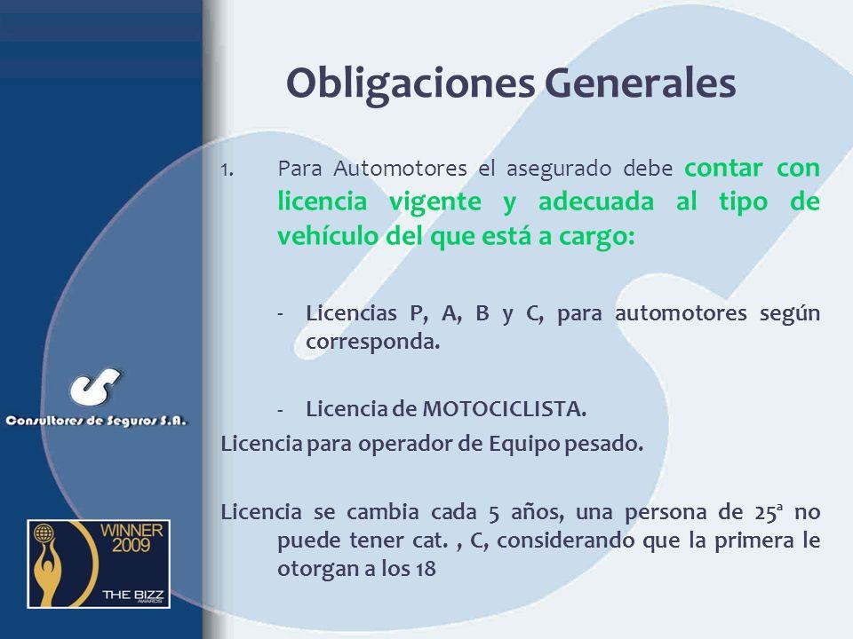 Obligaciones del Asegurado Automotores Mantenimiento de los vehículos Denuncia inmediata a la autoridad competente en caso de siniestro. Someterse a l