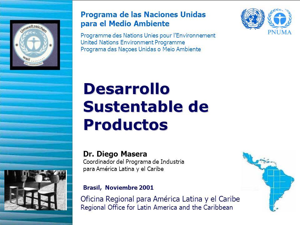 1 Oficina Regional para América Latina y el Caribe Regional Office for Latin America and the Caribbean Programa de las Naciones Unidas para el Medio Ambiente Desarrollo Sustentable de Productos Brasil, Noviembre 2001 Dr.