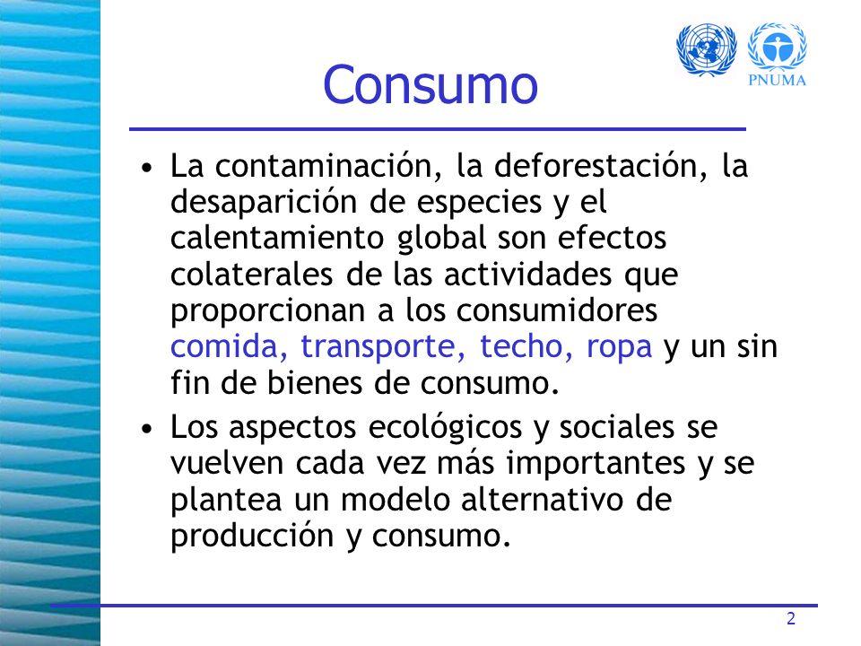 2 Consumo La contaminación, la deforestación, la desaparición de especies y el calentamiento global son efectos colaterales de las actividades que proporcionan a los consumidores comida, transporte, techo, ropa y un sin fin de bienes de consumo.