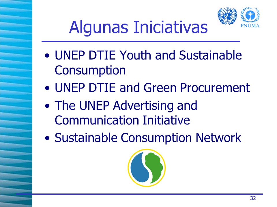 32 Algunas Iniciativas UNEP DTIE Youth and Sustainable Consumption UNEP DTIE and Green Procurement The UNEP Advertising and Communication Initiative S