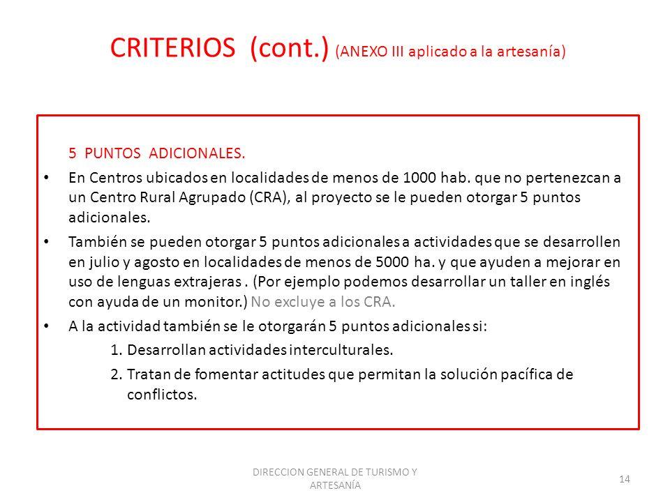 DIRECCION GENERAL DE TURISMO Y ARTESANÍA 14 CRITERIOS (cont.) (ANEXO III aplicado a la artesanía) 5 PUNTOS ADICIONALES. En Centros ubicados en localid
