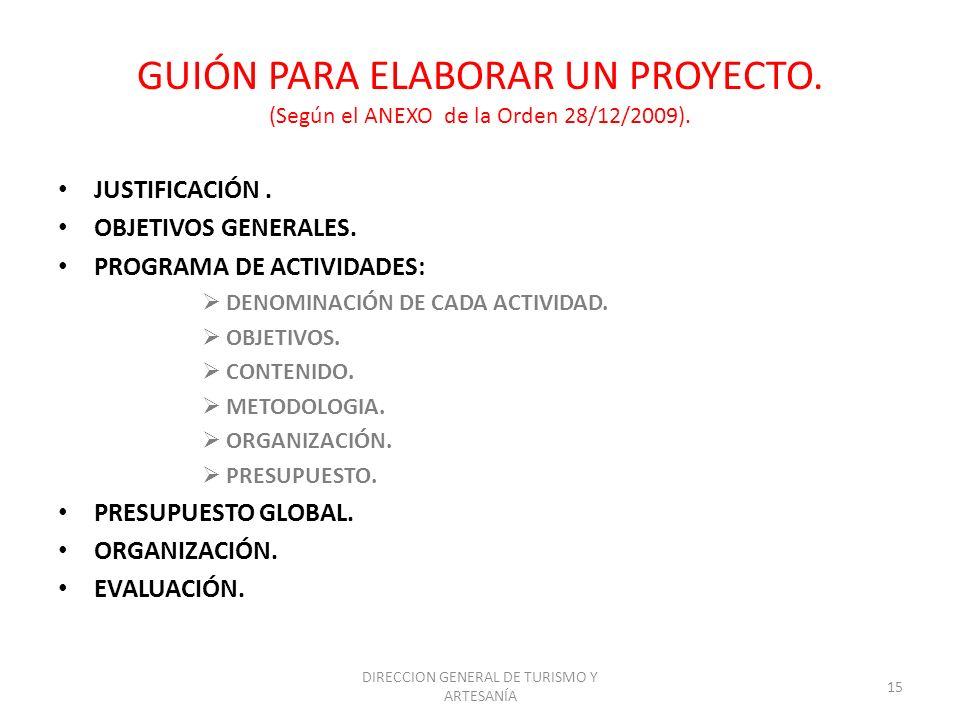DIRECCION GENERAL DE TURISMO Y ARTESANÍA 15 GUIÓN PARA ELABORAR UN PROYECTO. (Según el ANEXO de la Orden 28/12/2009). JUSTIFICACIÓN. OBJETIVOS GENERAL