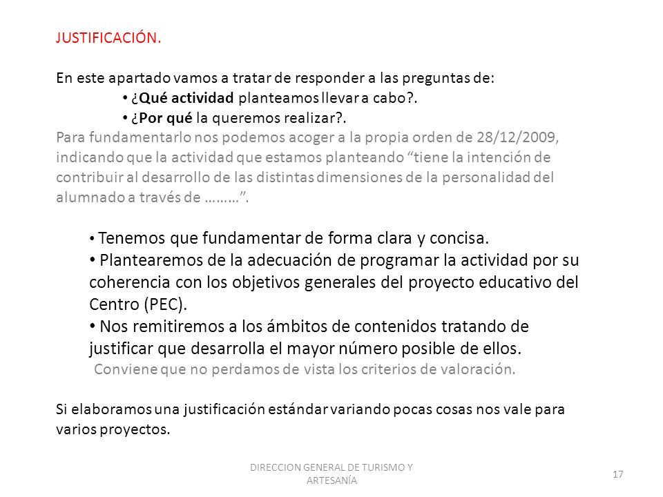 DIRECCION GENERAL DE TURISMO Y ARTESANÍA 17 JUSTIFICACIÓN. En este apartado vamos a tratar de responder a las preguntas de: ¿Qué actividad planteamos