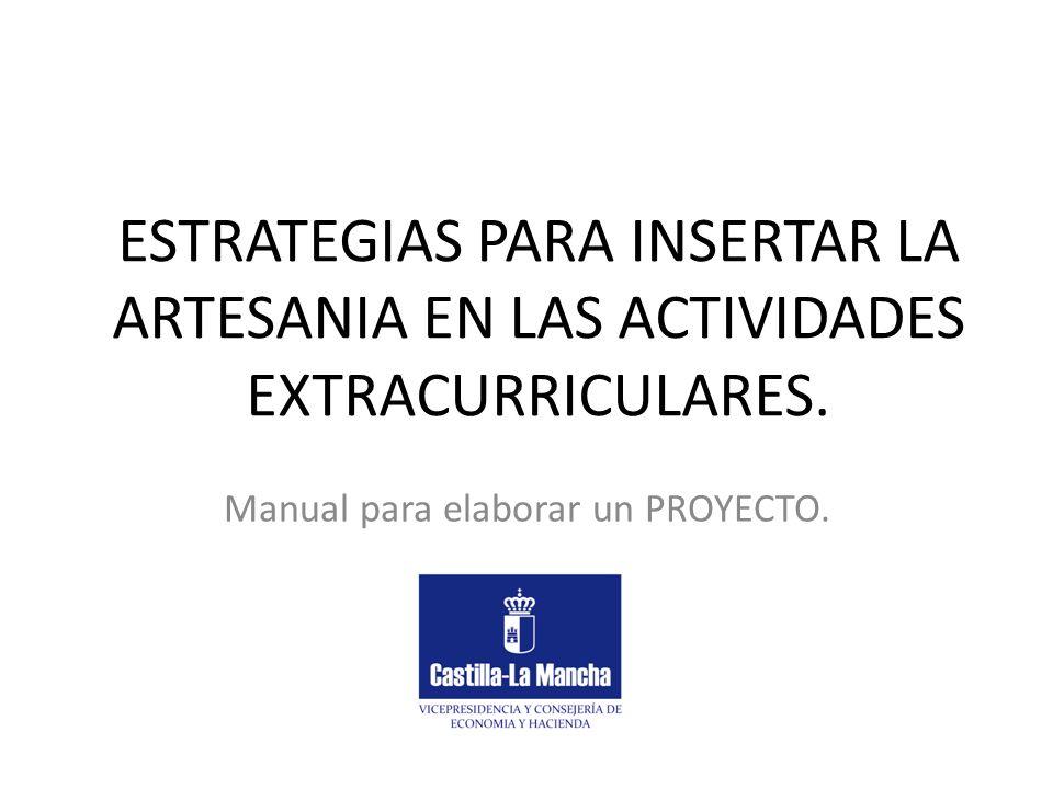 ESTRATEGIAS PARA INSERTAR LA ARTESANIA EN LAS ACTIVIDADES EXTRACURRICULARES. Manual para elaborar un PROYECTO.